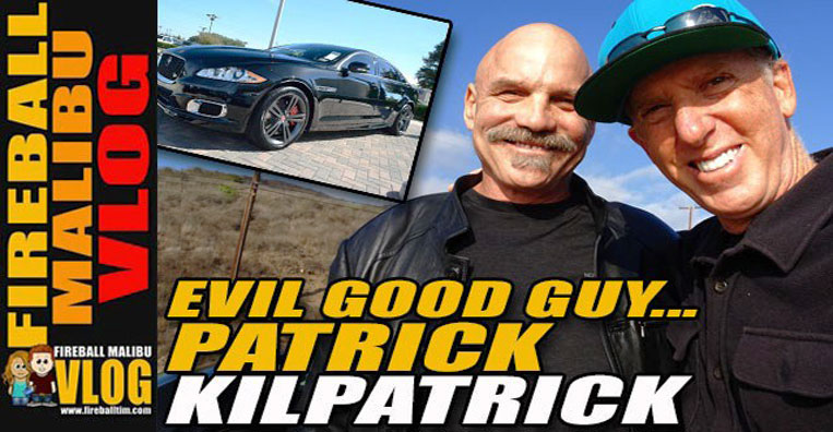 Fireball Malibu Vlog with Evil Good Guy Patrick Kilpatrick